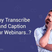 7 quick reasons why you should transcribe and caption your webinars